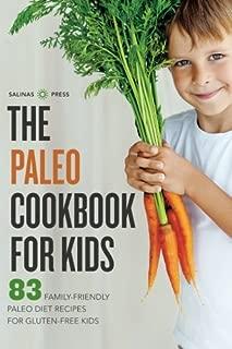 The Paleo Cookbook for Kids: 83 Family-Friendly Paleo Diet Recipes for Gluten-Free Kids