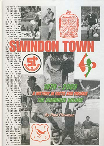 Swindon Town 1879-2009: A History in Facts and Figures: The Combined Volume