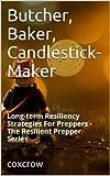 Butcher, Baker, Candlestick-Maker (The Resilient Prepper Series Book 1)