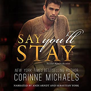 Say You'll Stay                   By:                                                                                                                                 Corinne Michaels                               Narrated by:                                                                                                                                 Andi Arndt,                                                                                        Sebastian York                      Length: 9 hrs and 26 mins     2,918 ratings     Overall 4.5