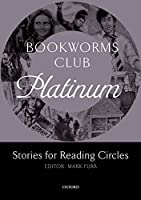 Oxford Bookworms Club Stories for Reading Circles Stages 4 and 5 Platinum