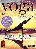 YOGA SECUENCIAL: GUÍA DE SESIONES: Con posturas paso a paso (Colección Yoga en Casa nº 24)
