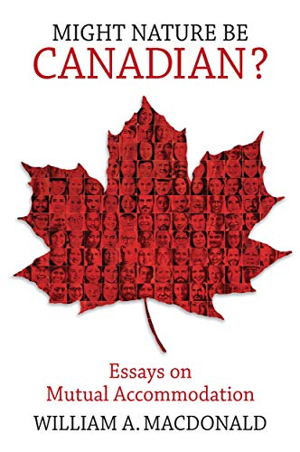 Compare Textbook Prices for Might Nature be Canadian?: Essays on Mutual Accommodation  ISBN 9780228001454 by Macdonald, William A.