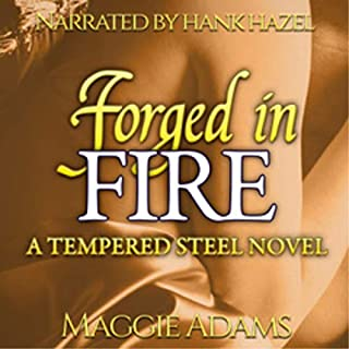 Forged in Fire: A Tempered Steel Novel      The Tempered Steel Series, Book 5              By:                                                                                                                                 Maggie Adams                               Narrated by:                                                                                                                                 Hank Hazel                      Length: 4 hrs and 15 mins     Not rated yet     Overall 0.0