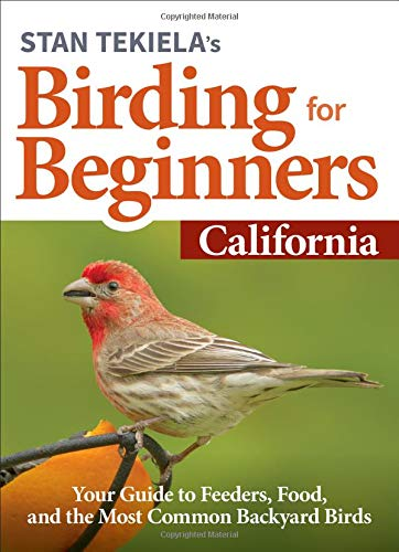 Stan Tekiela's Birding for Beginners: California: Your Guide to Feeders, Food, and the Most Common Backyard Birds (Bird-Watching Basics)