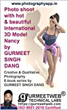 Photo shoot with hot & beautiful International 3D Model Nancy by GURMEET SINGH DANG: Creative & Qualitative Photography E-book series by GURMEET SINGH DANG (English Edition)