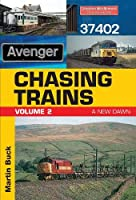 CHASING TRAINS: Volume 2 : A New Dawn