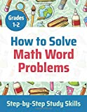 How to Solve Math Word Problems: Grades 1-2: Step-by-Step Study Skills