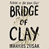 Bridge of Clay: The redemptive, joyous bestseller by the author of THE BOOK THIEF...