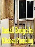 Install Rough In Kitchen Plumbing