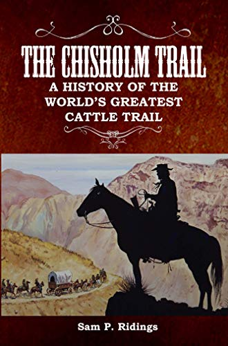 The Chisholm Trail: A History of the World's Greatest Cattle Trail by [Sam Ridings]