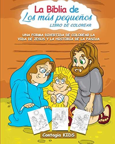 La Biblia de los más pequeños, libro de colorear: Una forma divertida de colorear la vida de Jesús y la historia de la Pascua