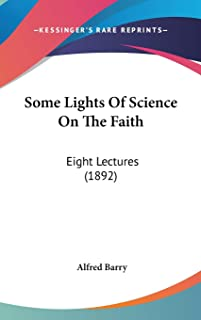Some Lights Of Science On The Faith: Eight Lectures (1892)