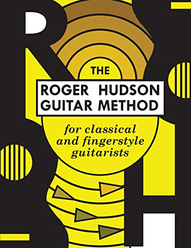 The Roger Hudson Guitar Method: for Classical and Fingerstyle Guitarists