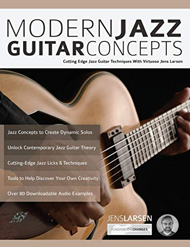 Modern Jazz Guitar Concepts: Cutting Edge Jazz Guitar Techniques With Virtuoso Jens Larsen (Advanced Jazz Guitar)