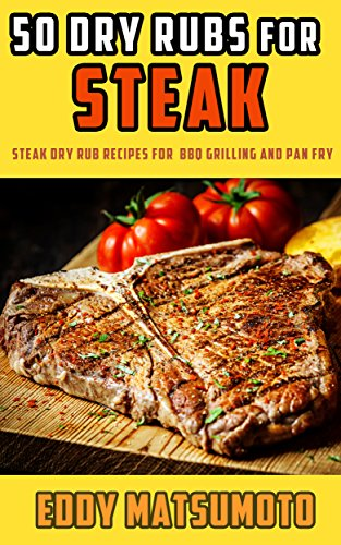 50 Dry Rubs for Steak: Steak dry rub recipes for BBQ grilling and pan fry (English Edition)
