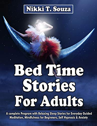 Bed time stories for adults: A complete Program with Relaxing Sleep Stories for Everyday Guided Meditation, Mindfulness for Beginners, Self Hypnosis & Anxiety