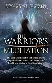 The Warrior's Meditation: The Best-Kept Secret in Self-Improvement, Cognitive Enhancement, and Stress Relief, Taught by a Master of Four Samurai Arts (Total Embodiment Method TEM) by [Richard L Haight, Nathaniel Dasco, Edward Austin Hall, Hester Lee Furey]