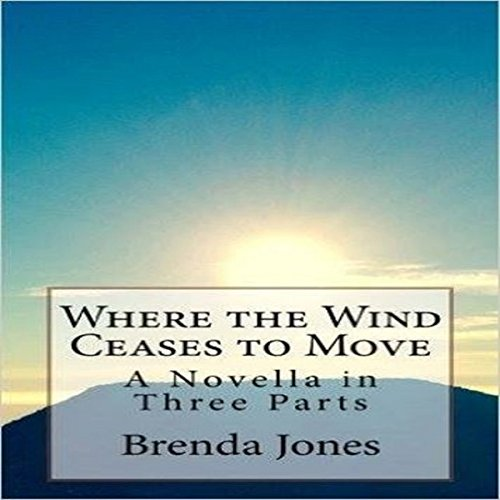 Where the Wind Ceases to Move: A Novella in Three Parts cover art