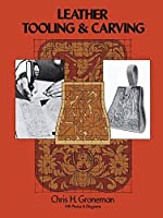 Leather Tooling and Carving by Chris H. Groneman(1974-06-01)
