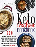 Keto Crockpot Cookbook: 300 & more Practical Low-Carb Recipes Selection for your Daily Slow Cooker...