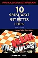 A Practical Guide to Chess Improvement / Break the Rules!: 10 Great Ways to Get Better at Chess / a Modern Look at Chess Strategy (Everyman Chess)