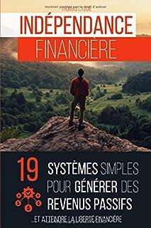 Indépendance financière: 19 systèmes simples pour générer des revenus passifs (et atteindre la liberté financière)