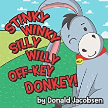Stinky Winky Silly Willy Off-key Donkey: A Fun Rhyming Animal Bedtime Book For Kids (Really Silly Wonky Songy Children's Books)