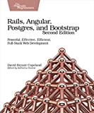 Rails, Angular, Postgres and Bootstrap, 2e: Powerful, Effective, Efficient, Full-Stack Web Development - David B. Copeland