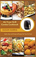Air Fryer Grill Combo Cookbook: Quick, Easy and Foolproof Recipes For Your Air Fryer