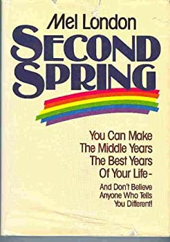 Second Spring: You Can Make the Middle Years the Best Years of Your Life, and Don't Believe Anyone Who Tells You Different! 0878573976 Book Cover