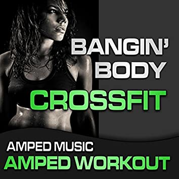 Bangin Body CrossFit (Amped Music Workout Mix G)