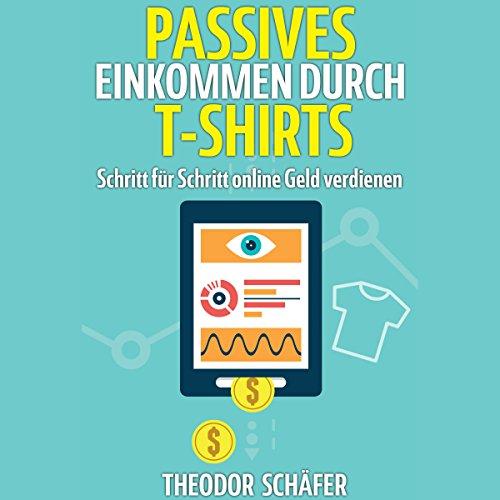 Passives Einkommen durch T-Shirts [Passive Income Through T-shirts] audiobook cover art