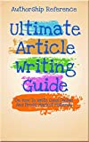 Ultimate Article Writing Guide On How To Write Good Online And Press Market Material (English Edition)