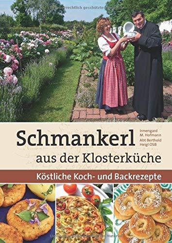 Schmankerl aus der Klosterküche: Köstliche Koch- und Backrezepte