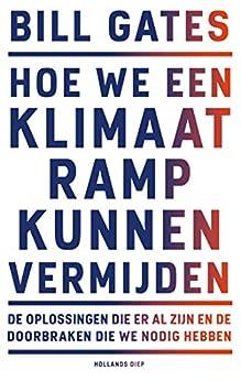 Hoe we een klimaatramp kunnen vermijden: De oplossingen die er al zijn en de doorbraken die we nodig hebben van [Bill Gates, Edzard Krol, Ireen Niessen]