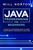 Java Programming for beginners: A piratical beginners guide to learn programming, fundamentals and code (Computer Programming)