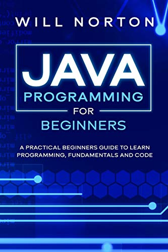 Compare Textbook Prices for Java Programming for beginners: A piratical beginners guide to learn programming, fundamentals and code Computer Programming  ISBN 9798624416789 by Norton, Will
