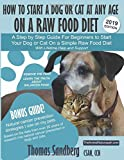 How to Start a Dog or Cat at Any Age On A Raw Food Diet: Take the fear...