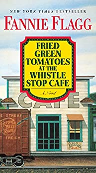 Fried Green Tomatoes at the Whistle Stop Cafe: A Novel (Ballantine Reader's Circle) by [Fannie Flagg]