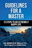 Guidelines for a Master: 12 Steps To An Extremely Happy Life