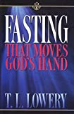 Fasting That Moves God's Hand by T.L. Lowery