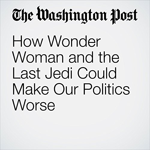 How Wonder Woman and the Last Jedi Could Make Our Politics Worse copertina