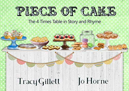 Piece of Cake: The 4 Times Table in Story and Rhyme (Learning the times tables.)