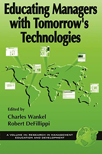 Educating Managers with Tomorrow's Technologies (Research in Management Education and Development)
