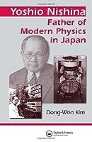 Yoshio Nishina: Father of Modern Physics in Japan