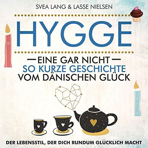 HYGGE - Eine gar nicht so kurze Geschichte vom Dänischen Glück: Der Lebensstil, der dich rundum glücklich macht Titelbild