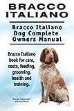 Bracco Italiano. Bracco Italiano Dog Complete Owners Manual. Bracco Italiano book for care, costs, feeding, grooming, health and training.