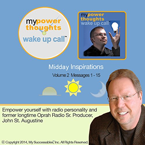 My Powerthoughts Wake UP Call (TM) Daily Inspirations - Volume 2     Power UP Your Thinking in Just 5-Minutes a Day!              By:                                                                                                                                 John St. Augustine                               Narrated by:                                                                                                                                 John St. Augustine,                                                                                        Robin B. Palmer                      Length: 1 hr and 20 mins     Not rated yet     Overall 0.0