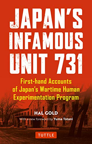 Japan's Infamous Unit 731: Firsthand Accounts of Japan's Wartime Human Experimentation Program (Tuttle Classics)